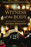 Witness of the Body: The Past, Present, and Future of Christian Martyrdom (Eerdmans Ekklesia Series)