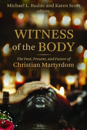 Witness of the Body: The Past, Present, and Future of Christian Martyrdom (Eerdmans Ekklesia), Michael L. Budde, ed.