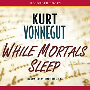 While Mortals Sleep: Unpublished Short Fiction | [Kurt Vonnegut]