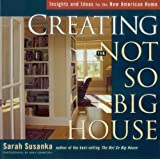 Creating the Not So Big House: Insights and Ideas for the New American Home (Susanka) ~ Sarah Susanka