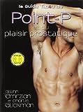 Le guide tabou du point-P et du plaisir prostatique