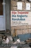 Die fingierte Revolution: Bulgarien, eine exemplarische Geschichte (dtv Sachbuch)