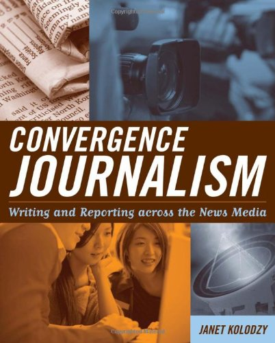 Convergence Journalism: Writing and Reporting across the...