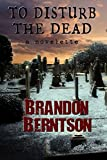 To Disturb The Dead: a novelette