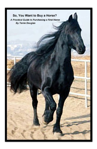 So, You Want to Buy a Horse? - A Practical Guide to Purchasing a First Horse