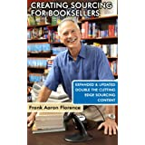 Creative Sourcing For Booksellers, Expanded and Updated: Expanded and Updated, With Double the Cutting-Edge Book Sourcing Content. ~ Frank Aaron Florence