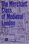 The Merchant Class of Medieval London...
