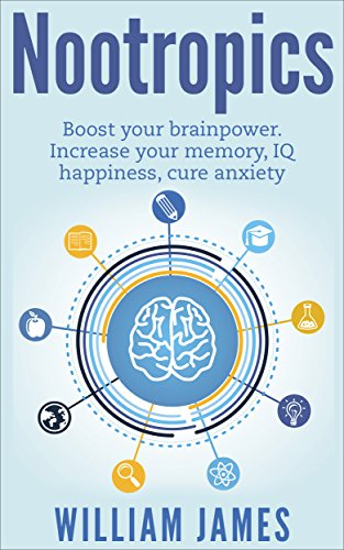 Nootropics: Boost your brainpower, Increase your memory, IQ,happiness level, cure anxiety and more (Unlimited Power Book 1)