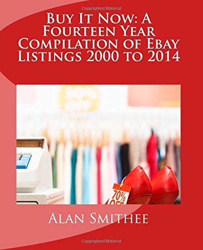 Buy It Now: A Fourteen Year Compilation Of Ebay Listings 2000 To 2014