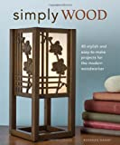 Simply Wood: 40 Stylish and Easy To Make Projects for the Modern Woodworker
