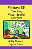 Picture It!: Teaching Visual-Spatial Learners: 1