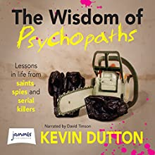 The Wisdom of Psychopaths (       UNABRIDGED) by Kevin Dutton Narrated by David Timson