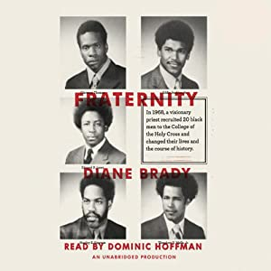 Fraternity: In 1968, a visionary priest recruited 20 black men to the College of the Holy Cross and changed their lives and the course of history. | [Diane Brady]