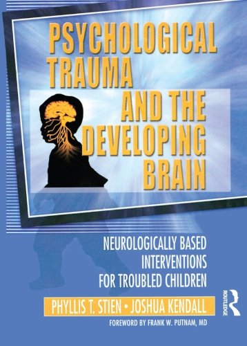 Psychological Trauma And The Developing Brain: Neurologically Based Interventions For Troubled Children front-1003409