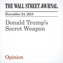 Donald Trump's Secret Weapon (       UNABRIDGED) by  The Wall Street Journal Narrated by Alexander Quincy