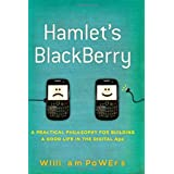 Hamlet's BlackBerry: A Practical Philosophy for Building a Good Life in the Digital Age ~ William Powers