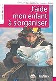 echange, troc Stéphanie Bujon, Laurence Einfalt - J'aide mon enfant à s'organiser : Méthode facile à l'usage des parents