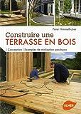 echange, troc Peter Himmelhuber - Construire une terrasse en bois : Conception, exemples de réalisation pas-à-pas