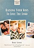 Raising Your Kids to Love the Lord (Faithful Families) (1400318718) by Stone, Dave