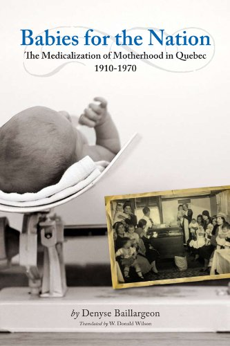 Babies for the Nation: The Medicalization of Motherhood in Quebec, 1910-1970 (Studies in Childhood and Family in Canada)