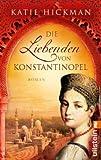 Die Liebenden von Konstantinopel [Taschenbuch] by Hickman, Katie (3548281303) by Katie Hickman