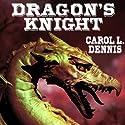 Dragon's Knight (       UNABRIDGED) by Carol L. Dennis Narrated by Tara Tyler