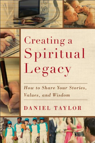 Creating a Spiritual Legacy: How to Share Your Stories, Values, and Wisdom, Daniel Taylor