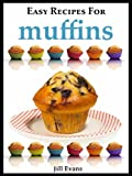 The Easy Muffin Recipe Book: Delicious Homemade Muffins Recipes