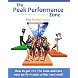 The Peak Performance Zone: How to get into The Zone and take your performance to the next level.by Roy Palmer