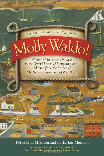Molly Waldo! A Young Man's First Voyage to the Grand Banks of Newfoundland, Adapted from the Stories of Marblehead Fishe