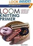 Loom Knitting Primer: A Beginner's Gu...