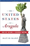 The United States of Arugula: How We Became a Gourmet Nation (0767915798) by Kamp, David