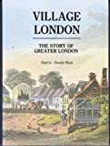 Village London: South East and South v.2: Story of Greater London: South East and South Vol 2 Edward Walford