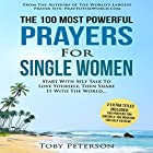 The 100 Most Powerful Prayers for Single Women: Start with Self Talk to Love Yourself, Then Share It with the World Hörbuch von Toby Peterson Gesprochen von: Denese Steele, John Gabriel