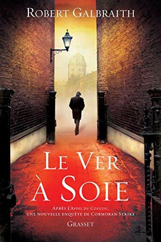 Robert Galbraith - Le ver à soie : roman - traduit de l'anglais par Florianne VIdal (Grand Format)