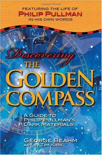 Discovering the Golden Compass: A Guide to Philip Pullman's Dark Materials: George Beahm: Amazon.com: Books