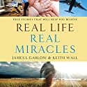 Real Life, Real Miracles: True Stories That Will Help You Believe Audiobook by James L. Garlow, Keith Wall Narrated by Jon Gauger