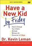 Have a New Kid By Friday DVD: How to Change Your Childs Attitude, Behavior & Character in 5 Days (A Six-Session Study)
