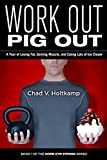 Work Out, Pig Out: A Year of Losing Fat, Gaining Muscle, and Eating Lots of Ice Cream (English Edition)