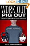 Work Out, Pig Out: A Year of Losing F...