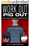 Work Out, Pig Out: A Year of Losing Fat, Gaining Muscle, and Eating Lots of Ice Cream