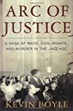 Image of Arc of Justice: A Saga of Race, Civil Rights, and Murder in the Jazz Age by Boyle, Kevin 1st (first) Edition [Hardcover(2004)]