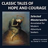 Classic Tales of Hope and Courage: Selected Masterworks, Annotated for Modern Adventure Seekers