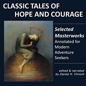 Classic Tales of Hope and Courage: Selected Masterworks, Annotated for Modern Adventure Seekers | [Rudyard Kipling, Jack London, William Ernest Henley, O. Henry, Kurt Vonnegut Jr., Lewis Carroll, Mark Twain, Walt Whitman]