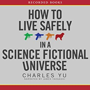 How to Live Safely in a Science Fictional Universe | [Charles Yu]