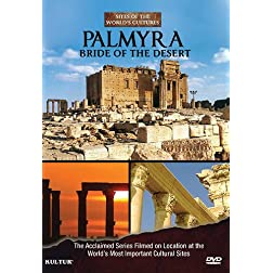 Palmyra: Bride of the Desert - Sites of the World's Cultures