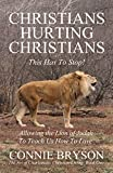 CHRISTIANS HURTING CHRISTIANS - This Has To Stop!: Allowing the Lion of Judah to Teach us How to Love (The Art of Charismatic Christian Living Book 1)