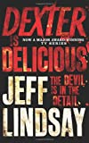 Jeff Lindsay Dexter is Delicious (Dexter series)