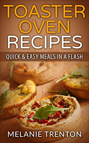 Toaster Oven Recipes: Quick & Easy Meals In a Flash