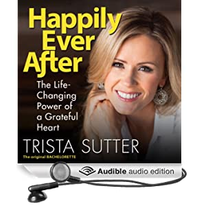 Happily Ever After: The Life-Changing Power of a Grateful Heart